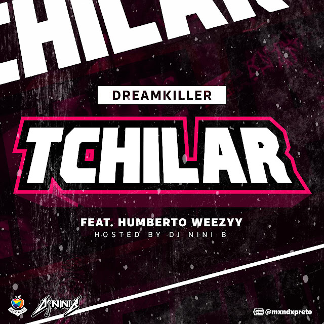 "TCHILAR"" é o mais novo som do DreamKiller (Feat; Humberto Weezyy) Hosted By Dj Nini B."