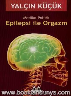 Yalçın Küçük - Epilepsi ile Orgazm -  Mediko-Politik