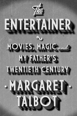 The Entertainer: Movies, Magic and My Father's Twentieth Century by Margaret Talbot