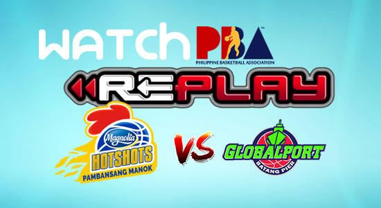 Video List: Magnolia vs GlobalPort game replay February 16, 2018 PBA Philippine Cup