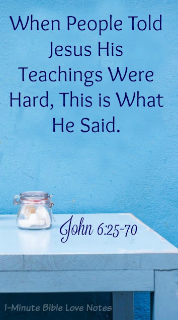 """During Christ's lifetime, people called some of his teachings """"Hard."""" Many today are doing the same. This 1-minute devotion asks an important question. #BibleLoveNotes #Bible"""