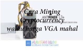 Cara Mining Cryptocurrency walau harga VGA mahal