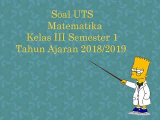 Contoh Soal UTS Matematika Kelas 3 Semester 1 Terbaru Tahun Ajaran 2018/2019