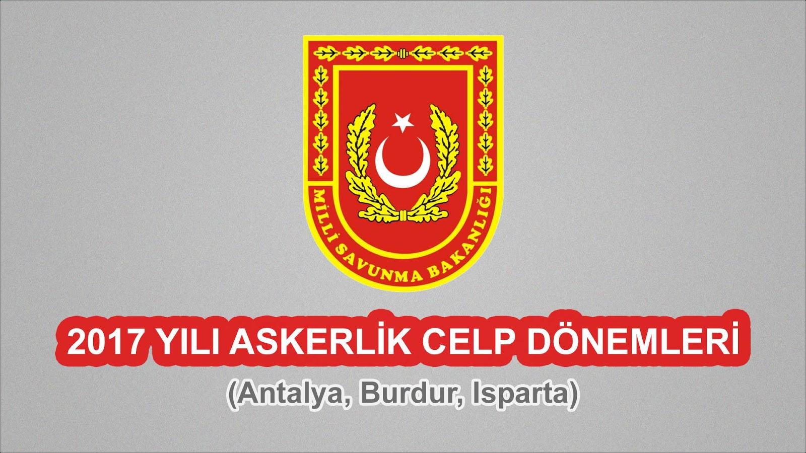 2017 Yılı Antalya, Burdur, Isparta Askerlik Celp Dönemleri