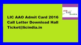 LIC AAO Admit Card 2016 Call Letter Download Hall Ticket@licindia.in