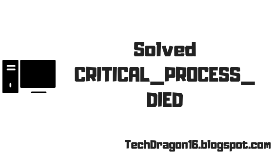 CRITICAL_PROCESS_DIED - Error Solved Windows