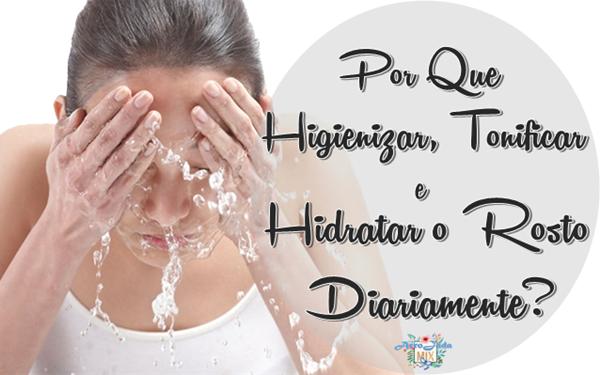 Por Que Higienizar, Tonificar e Hidratar o Rosto Diariamente