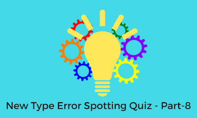 New Type Error Spotting Quiz - Part-8