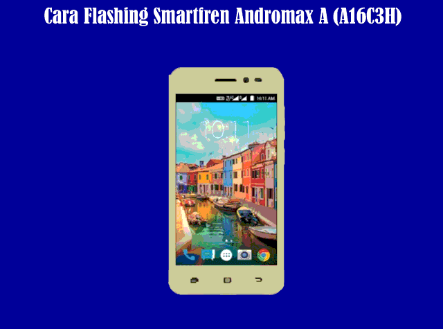 Kumpulan Cara Flash Smartfren Andromax A (A16C3H) Terbaru