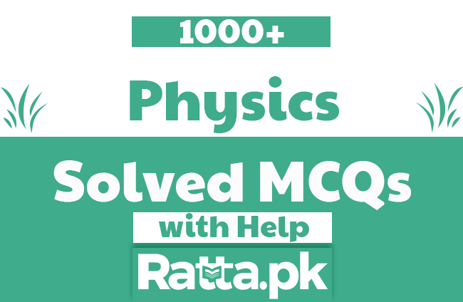 FSC 1000+ Physics MCQs with Answers and Explanation - 11th and 12th Class
