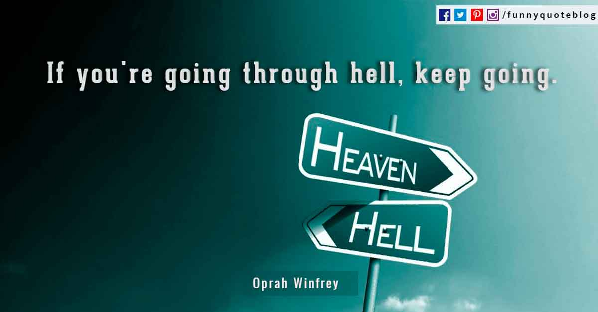 If you're going through hell, keep going. - Winston Churchill Quotes.