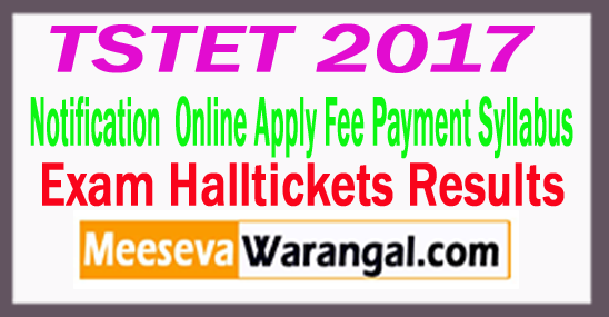 Telangana TSTET 2017 Notification TS TET Online Apply Fee Payment Syllabus Halltickets Results