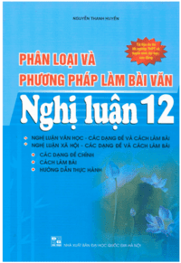Phân Loại và Phương Pháp Làm Bài Văn Nghị Luận 12 - Nguyễn Thanh Huyền