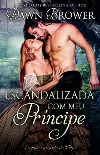 Escandalizada com meu Príncipe - Dawn Brower