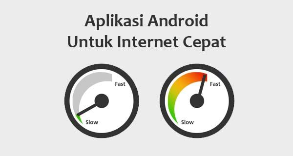 10 Software Aplikasi Android untuk Mempercepat Koneksi Internet Terbaik