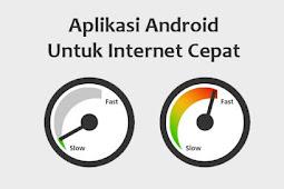 10 Aplikasi untuk Mempercepat Internet di Smartphone Android