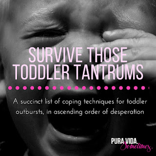 Survive Those Toddler Tantrums with tips from Pura Vida. Sometimes.
