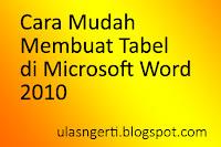 Cara Mudah Membuat Tabel di Microsoft Word 2010