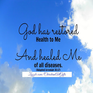 God has restored health to me and healed me of all diseases. (Jeremiah 30:17)