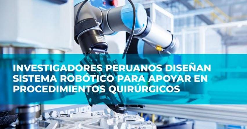 Investigadores peruanos diseñan un robot para apoyar en operaciones quirúrgicas