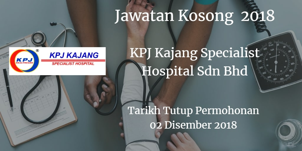 Jawatan Kosong KPJ Kajang Specialist Hospital Sdn Bhd 02 Disember 2018