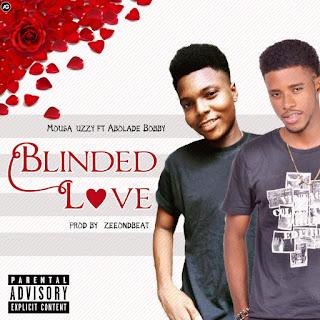 MUSIC: Mousa Uzzy Ft Abolade Bobby - Blinded Love