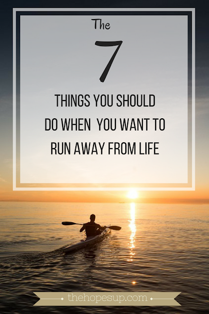 things to do when you want to run away from your life