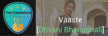 VAASTE Guitar Chords Accurate | [Dhvani Bhanushali]