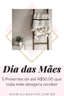 5 Presentes de até R$50,00 que toda mãe desejaria receber