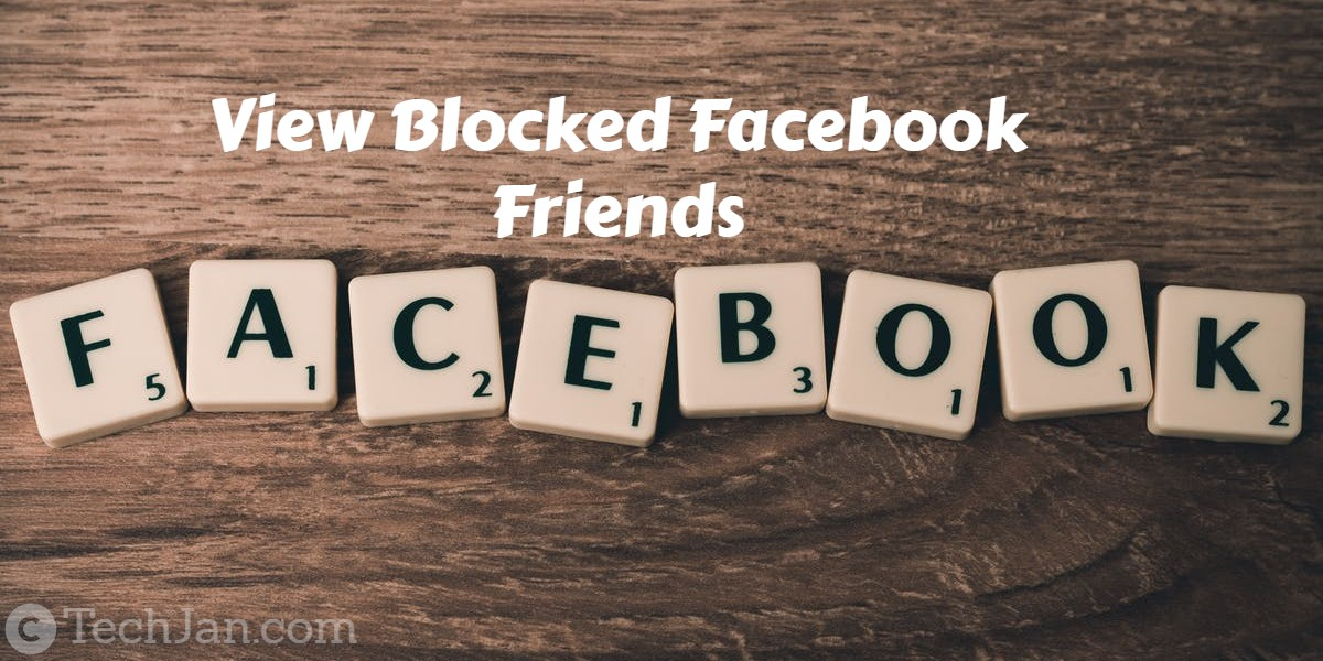 How to View Blocked Facebook Friends   TechJan - The Largest