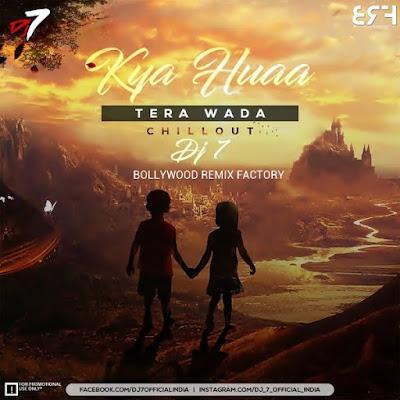 Kya Hua Tera Wada (Chillout Mix) - DJ7OFFICIAL