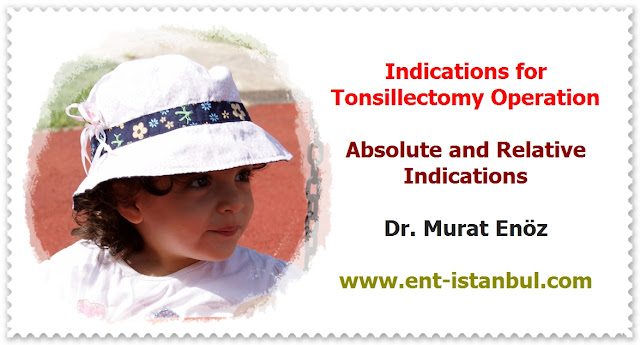 Tonsillectomy in Istanbul - Tonsillectomy Indiciations - Tonsillectomy Contraindications - Tonsillectomy Risks and Complications - Tonsillectomy Techniques - Surgical Procedure - Postoperative Patient Care After Tonsillectomy Operation - Tonsil Removal in Istanbul - Bloodless Tonsillectomy - Thermal Welding Tonsillectomy