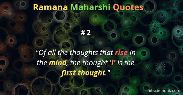"Ramana Maharshi Quotes To Guide Your Spiritual Path  2 ""Of all the thoughts that rise in the mind, the thought 'I' is the first thought."""