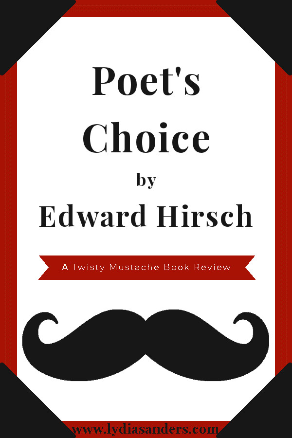Poet's Choice by Edward Hirsch | Lydia Sanders #TwistyMustacheReviews