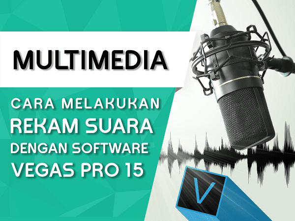 Cara merekam audio suara menggunakan Magic Vegas Pro 15
