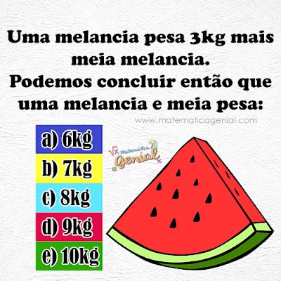 Desafio: Uma melancia pesa 3 kg mais meia melancia. Podemos concluir então que...