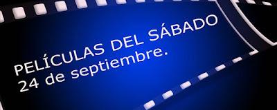Peliculas sabado 24 septiembre 2016 en television