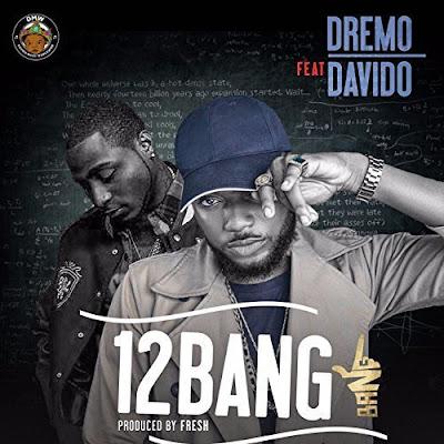 Dremo Ft. Davido – 12 Bang
