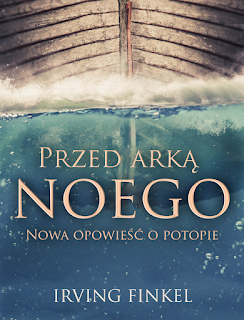Przed Arką Noego. Nowa opowieść o potopie - Irving Finkel