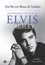 UM REI EM BUSCA DA VERDADE, UMA BIOGRAFIA ESPIRITUAL DE ELVIS PRESLEY (Gary Tillery) -