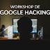 Workshop de Google Hacking Gratuito