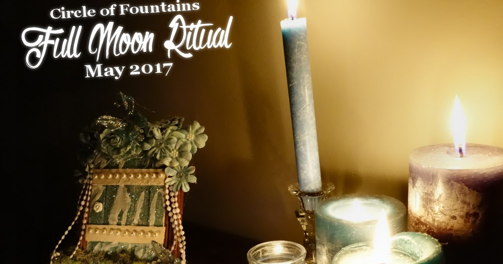 Witchy Words Circle Of Fountains Flower Moon Ritual May 2017