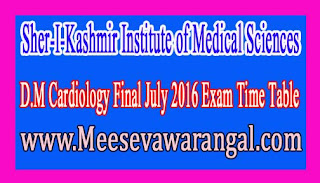 Sher-I-Kashmir Institute of Medical Sciences D.M Cardiology Final July 2016 Exam Time Table