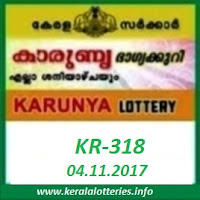 Kerala lottery result of Karunya  KR-318 on  04.11.2017