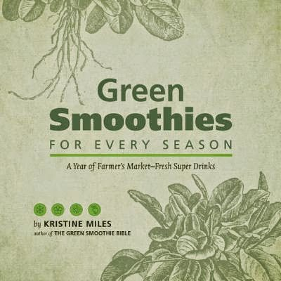 Green Smoothies for Every Season by Kristine Miles