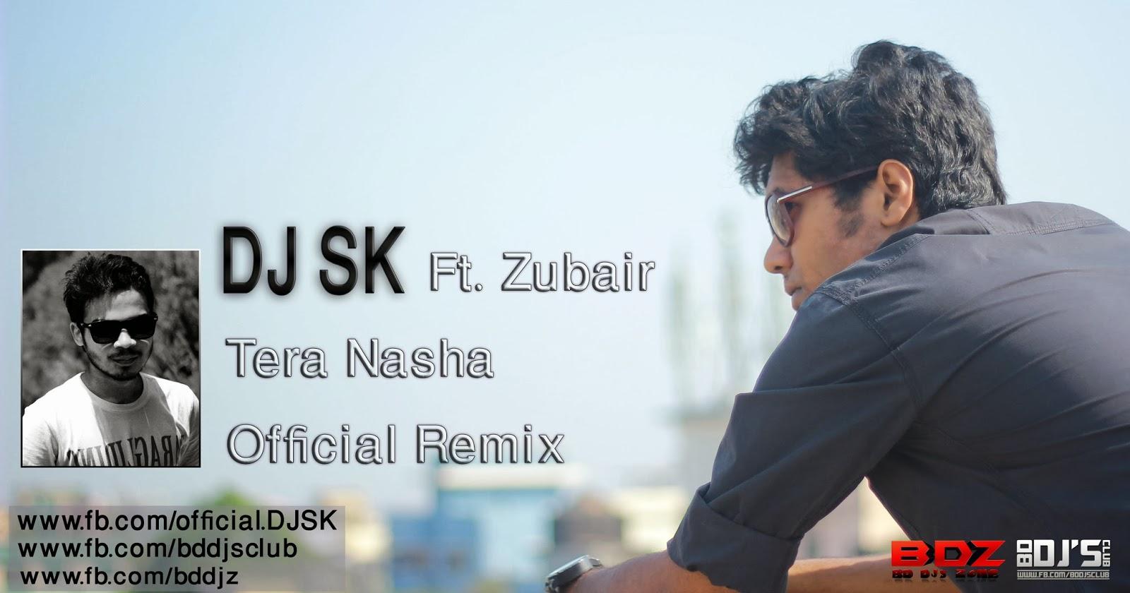 DJ SK ft  Zubair - Tera Nasha (Official Remix) | BD DJ's CLUB