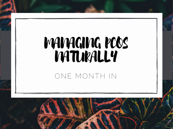 Managing PCOS Naturally - One Month On