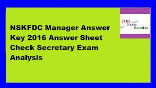 NSKFDC Manager Answer Key 2016 Answer Sheet Check Secretary Exam Analysis