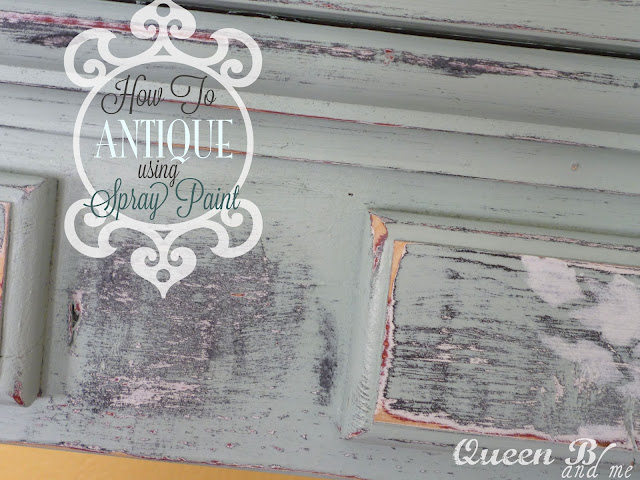 How to Antique Using Spray Paint from the Queen B!! Great tips to get that perfect antiqued look!