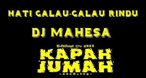 Lirik lagu Hati Galau-Galau Rindu DJ Mahesa